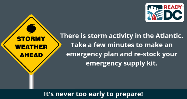 There is storm activity in the Atlantic. Take a few minutes to make an emergency plan and re-stock your emergency supply kit. It's never too early to prepare!